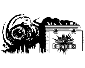 Black Sun Dispatches: Episode 4- The Sewer