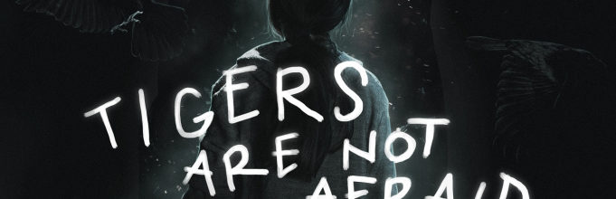 Guerillas, Violencia y Fantasmas Que Vuelven: TIGERS ARE NOT AFRAID Review