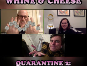 WHINE & CHEESE: QUARANTINE 2: THE SEQUEL
