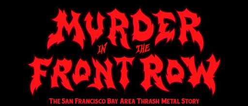 Bay Area thrash metal doc MURDER IN THE FRONT ROW is for fans only, but they'll love it