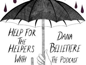 HELP FOR THE HELPERS Episode 9: I Decided To Build Off Of The Happiness, with Skyler Makkinje
